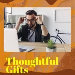 What Are Some Thoughtful Gifts? (10 Ideas That Amazes The Recipients)